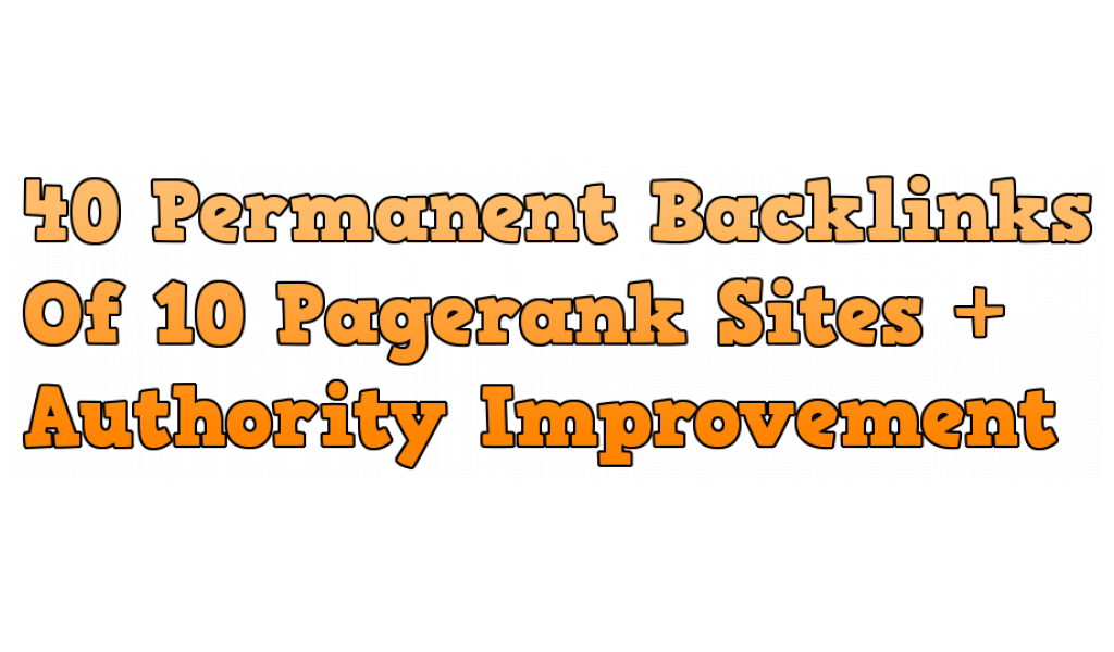 40 Permanent Backlinks Of 10 Pagerank Sites + Authority Improvement